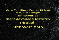 Be a Power BI Jedi - A walkthrough on Power BI Advanced Features through Star Wars Data