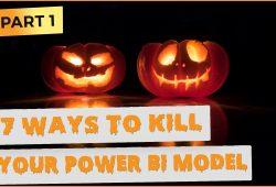 7 ways to kill your power bi model